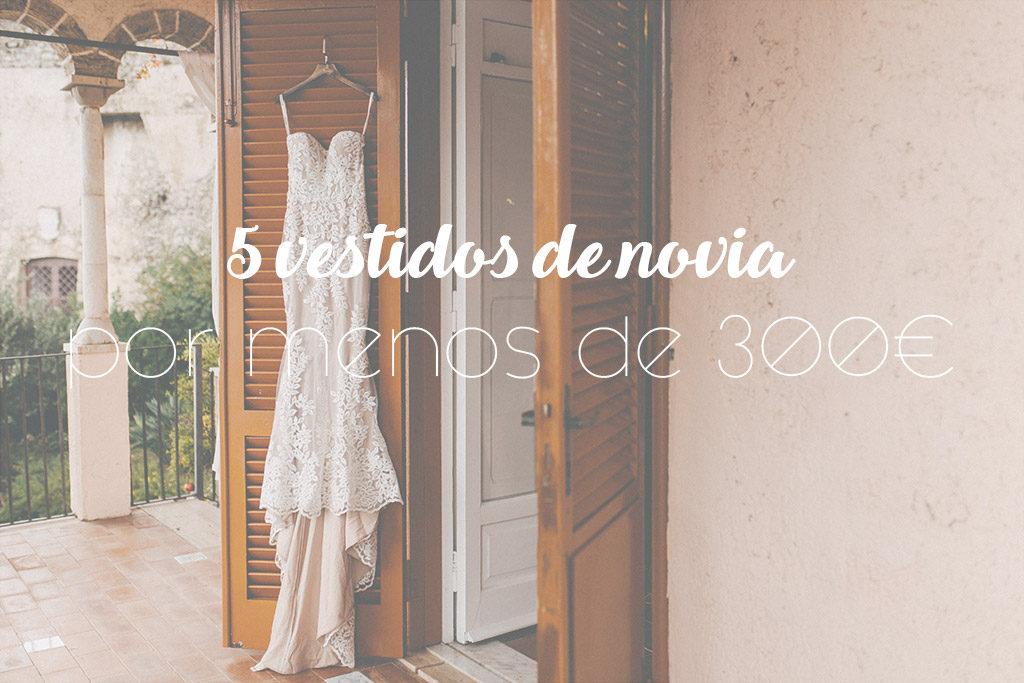 5 vestidos de novia por menos de 300€